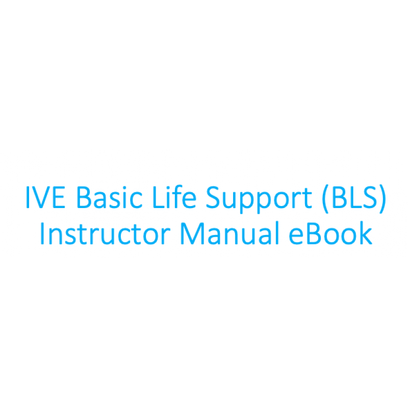 IVE Basic Life Support (BLS) Instructor Manual eBook