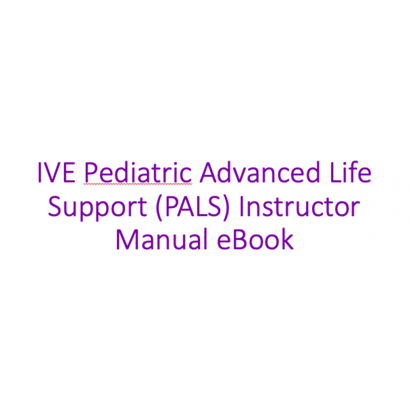 IVE Pediatric Advanced Life Support (PALS) Instructor Manual eBook